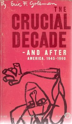 The Crucial Decade and After America 1945 - 1960