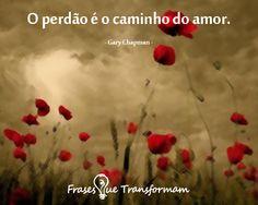 O perdão é o caminho do amor. Se concorda repine. ;)