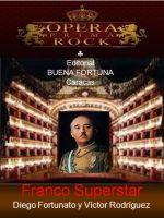 MUSICAL... ÓPERA ROCK.... Franco superstar, an ebook by Diego Fortunato at Smashwords