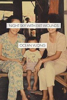 Night Sky With Exit Wounds by Ocean Vuong | 13 Soothing Books To Read When Everything Hurts