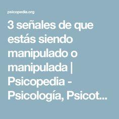 3 señales de que estás siendo manipulado o manipulada | Psicopedia - Psicología, Psicoterapias y Autoayuda