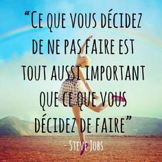 """""""Ce que vous décidez de ne pas faire est tout aussi important que ce que vous décidez de faire"""". Steve Jobs Se choisir..."""