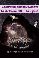 Vampires and Devillinati - Lash Them till...Laughs!, an ebook by George Radu Rospinus at Smashwords