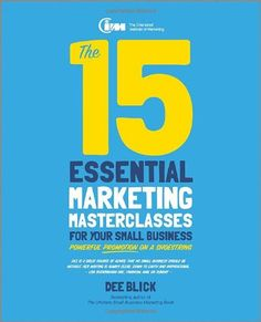 The 15 Essential Marketing Masterclasses for Your Small Business if you need common sense advice on marketing your business then this has to be one of the #bestbooks2013 from Dee Blick