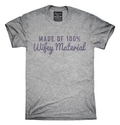 Made Of 100 Percent Wifey Material T-Shirts, Hoodies, Tank Tops