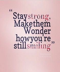 Quotes about strength stay strong motivation smile ideas Strong Mom Quotes, Life Quotes Love, Positive Quotes For Life, Great Quotes, Quotes To Live By, Me Quotes, Motivational Quotes, Inspirational Quotes, Pink Quotes