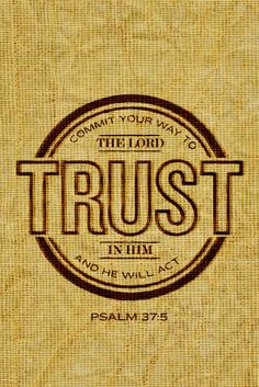#Psalm 37:5 Commit your way to the Lord. Trust in Him and He will act.