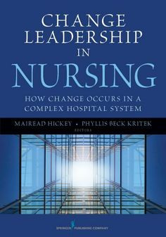 Change Leadership in Nursing by MSN, FAAN, Phyllis Beck Kritek PhD. $37.05. Publisher: Springer Publishing Company; 1 edition (August 17, 2011). 402 pages