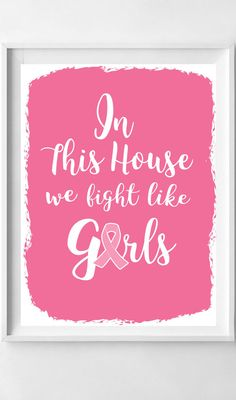 In THIS House we fight like girls sign, breast cancer fighter, breast cancer awareness, find a cure, fight for a cure, fight like a girl, breast cancer runner, .98 cents to download