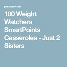 100 Weight Watchers SmartPoints Casseroles - Just 2 Sisters