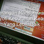 Serangan Ransomware dan Kebutuhan Keamanan Yang Lebih Baik