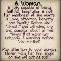 Fully disagree with a woman being unfaithful for ANY reason. Leave him if he's not going to pay attention without you cheating. But the point behind this is so true. Life Quotes Love, Woman Quotes, Great Quotes, Quotes To Live By, Funny Quotes, Inspirational Quotes, Meaningful Quotes, Awesome Quotes, Truth Quotes
