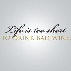 life's too short to drink bad wine quote - Google Search