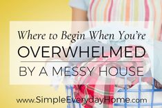 A woman wearing a colorful apron and holding a basket of laundry with the title: Where to Begin When You're Overwhelmed by a Messy House