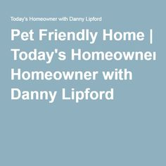 Pet Friendly Home | Today's Homeowner with Danny Lipford