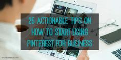 A few quick tips that can get you started on using Pinterest for business and take the intimidation out of Pinterest marketing, for almost any business.