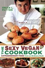 The Sexy Vegan Cookbook: Killer Food That Won't Kill You (or the Animals) by Brian Patton.  For the vegans in your life and you!