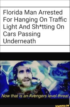 Florida Man Arrested For Hanging On Traffic Light And Sh*tting On Cars Passing Underneath Now tha! IS an Avengers level threat - iFunny :) Funny Disney Jokes, Funny Car Memes, Crazy Funny Memes, Really Funny Memes, Stupid Funny Memes, Funny Laugh, Funny Relatable Memes, Dankest Memes, Florida Man Meme
