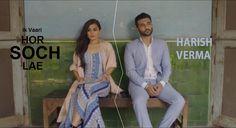 Ik Vaari Hor Soch Lae first song by Harish Verma as a singer.  http://www.lyricshawa.com/2016/08/ik-vaari-hor-soch-lae-lyrics-harish-verma-jaani/