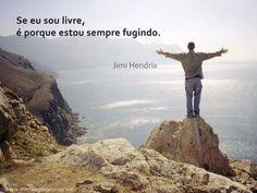 """""""Se eu sou livre, é porque estou sempre fugindo."""" #JimiHendrix"""