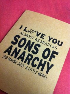 I love you almost as much as Sons of Anarchy by LarissaKayDesigns, $3.00