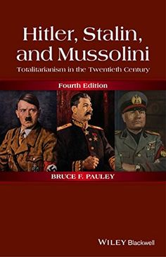http://library.uakron.edu/record=b4956969~S24 Hitler, Stalin, and Mussolini : totalitarianism in the twentieth century / Bruce F. Pauley