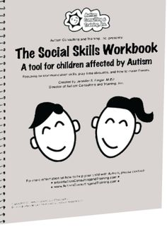 Social Skills Workbook - A tool for children affected by Autism Created by Jennifer Lingle, M.Ed., Founder and Director of Autism Consulting & Training and the International #Autism Association for Families and Educators.