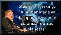 """MUITO ALÉM DAS PALAVRAS E SENTIDOS: Stephen Hawking: """"A humanidade vai desaparecer se ..."""