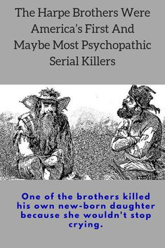 The Harpe Brothers were America's first serial killers and their murders are proof that serial killing didn't get off to a slow start.