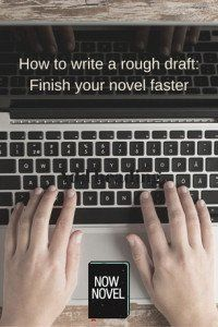 How to write a rough draft: Finish your novel faster