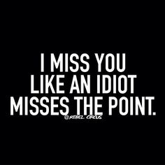 Sarcastic quotes about missing someone