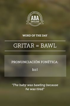 English #WOTD: Word Of The Day Gritar (ES) = Bawl (EN)