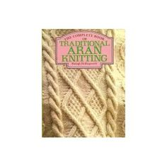 The Complete Book of Traditional Aran Knitting [Paperback]  Shelagh Hollingworth