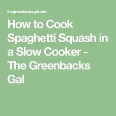 How to Cook Spaghetti Squash in a Slow Cooker - The Greenbacks Gal