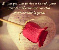 Si una persona vuelve a tu vida para remediar el error que cometió... entonces vale la pena*