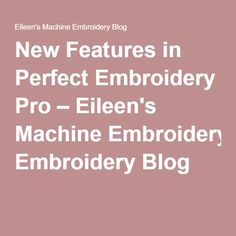 New Features in Perfect Embroidery Pro – Eileen's Machine Embroidery Blog