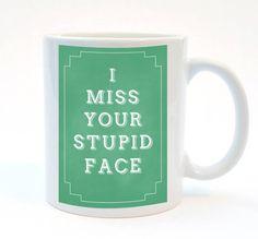 I Miss Your Stupid Face, Funny Mug, 11 oz Mug, Humorous Mug, Best Friend Gift #funny #mug