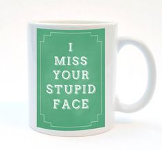 I Miss Your Stupid Face , Quote Mug    Funny Printed mug, I Miss You Gift    These mugs make brilliant gifts or if you just love the phrase. I
