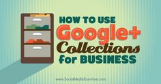 How to Use Google+ Collections for Business http://www.socialmediaexaminer.com/google-plus-collections-for-business/?awt_l=uFkcsE&awt_m=3bCK4uQ4g9r.ILT&utm_content=buffer3665b&utm_medium=social&utm_source=pinterest.com&utm_campaign=buffer