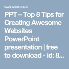 PPT – Top 8 Tips for Creating Awesome Websites PowerPoint presentation | free to download  - id: 85c767-MzkyN