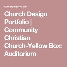 Church Design Portfolio | Community Christian Church-Yellow Box: Auditorium