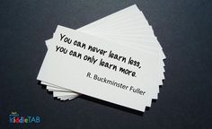 """""""You can never #learn less, you can only learn more."""" - R. Buckminster Fuller #quotes #quotestoliveby #onlearning #education #KiddieTABagrees #KiddieTAB #thoughtstothinkabout"""