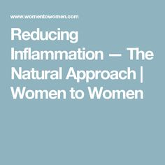 Reducing Inflammation — The Natural Approach | Women to Women