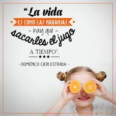 """""""La #Vida es como las naranjas, hay que sacarles el jugo a tiempo"""". #DomenicoCieriEstrada #Citas #Frases @Candidman"""