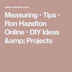 Measuring • Tips • Ron Hazelton Online • DIY Ideas & Projects