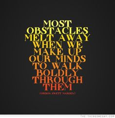"""#QuoteoftheDay: """"Most obstacles melt away when we make up our minds to boldly walk through them.""""– Orison Swett Marden"""
