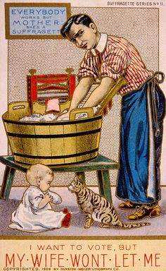 'Everybody works but mother, she's a suffragette,' number 11 in a series of suffragette series cards, 1909