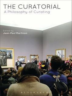 """Read """"The Curatorial A Philosophy of Curating"""" by available from Rakuten Kobo. Stop curating! And think what curating is all about. This book starts from this simple premise: thinking the activity of. The Scene Aesthetic, Institutional Critique, Museum Studies, Distinguish Between, Stage Set, The Draw, Bloomsbury, Textbook, Nonfiction"""