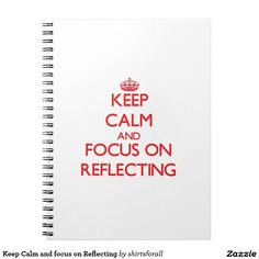 Keep Calm and focus on Reflecting Spiral Note Book