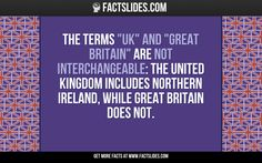 """The terms """"UK"""" and """"Great Britain"""" are not interchangeable: the United Kingdom includes Northern Ireland, while Great Britain does not."""